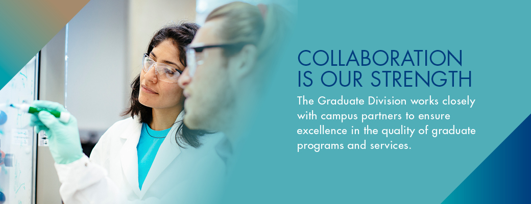The Graduate Division works closely with campus partners and leadership to ensure excellence in graduate programs and services.